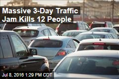 Massive 3-Day Traffic Jam Kills 12 People