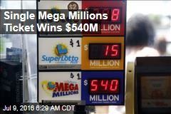 Single Mega Millions Ticket Wins $540M