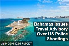 Bahamas Issues Travel Advisory Over US Police Shootings