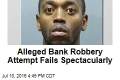 Alleged Bank Robbery Attempt Fails Spectacularly