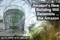 Amazon's New Building Will Resemble ... the Amazon