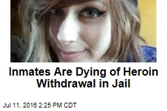 Inmates Are Dying of Heroin Withdrawal in Jail