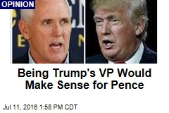 Being Trump's VP Would Make Sense for Pence