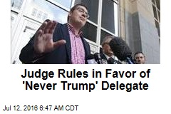 Judge Rules in Favor of 'Never Trump' Delegate