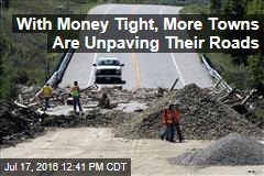 With Money Tight, More Towns Are Unpaving Their Roads