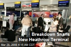 Breakdown Snarls New Heathrow Terminal