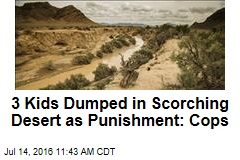 3 Kids Dumped in Scorching Desert as Punishment: Cops