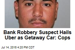 Bank Robbery Suspect Hails Uber as Getaway Car: Cops