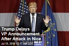 Trump Delays VP Announcement After Attack in Nice