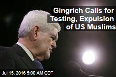 Gingrich Calls for Testing, Expulsion of US Muslims