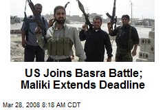US Joins Basra Battle; Maliki Extends Deadline