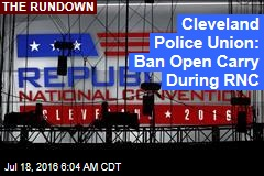 Police Union Wants Open Carry Banned During RNC