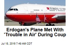 Erdogan's Plane Had 'Trouble in Air' During Coup