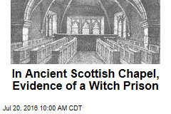 In Ancient Scottish Chapel, Evidence of a Witch Prison
