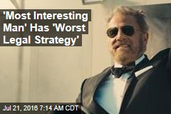 'Most Interesting Man' Has 'Worst Legal Strategy'