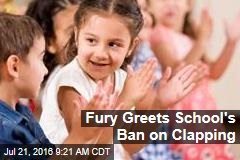 Fury Greets School's Ban on Clapping