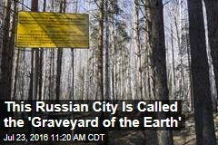 This Russian City Is Called the 'Graveyard of the Earth'