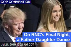 On RNC's Final Night, a Father-Daughter Dance