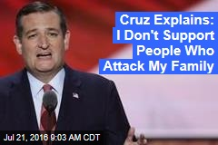 Cruz Explains: I Don't Support People Who Attack My Family