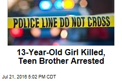 13-Year-Old Girl Killed, Teen Brother Arrested