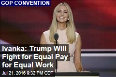 Ivanka: Trump Will Fight for Equal Pay for Equal Work