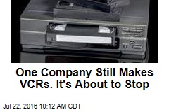 One Company Still Makes VCRs. It's About to Stop