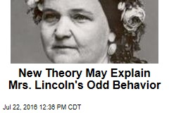 New Theory May Explain Mrs. Lincoln's Odd Behavior