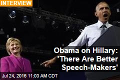 Obama on Hillary: 'There Are Better Speech-Makers'
