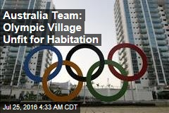 Australia Team: Olympic Village Unfit for Habitation