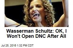 Wasserman Schultz: OK, I Won't Open DNC After All