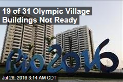 19 of 31 Olympic Village Buildings Not Ready Yet