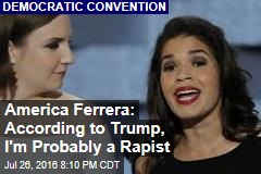 America Ferrera: According to Trump, I'm Probably a Rapist