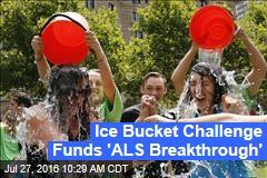 Ice Bucket Challenge Funds 'ALS Breakthrough'