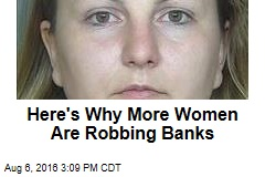 Here's Why More Women Are Robbing Banks
