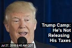 Trump Camp: He's Not Releasing His Taxes