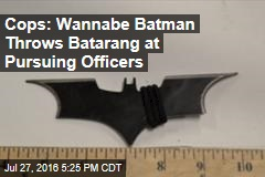 Cops: Wannabe Batman Throws Batarang at Pursuing Officers
