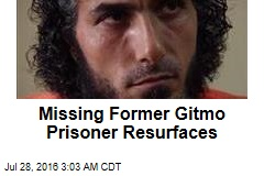 Missing Former Gitmo Prisoner Resurfaces