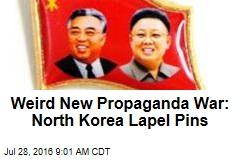 Weird New Propaganda War: North Korea Lapel Pins