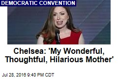 Chelsea: 'My Wonderful, Thoughtful, Hilarious Mother'