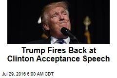 Trump Fires Back at Clinton Acceptance Speech