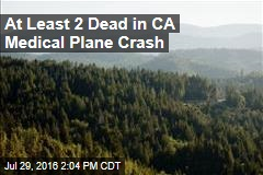 At Least 2 Dead in CA Medical Plane Crash