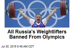 All Russia's Weightlifters Banned From Olympics