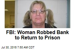 FBI: Woman Robbed Bank to Return to Prison