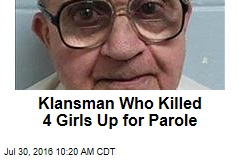 Klansman Who Killed 4 Girls Up for Parole