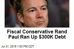 Fiscal Conservative Rand Paul Ran Up $300K Debt