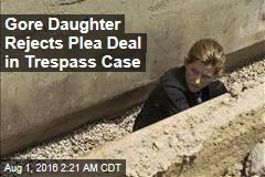 Gore Daughter Rejects Plea Deal in Trespass Case