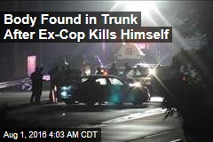 Body Found in Trunk After Ex-Cop Kills Himself