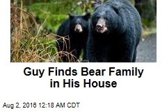 Guy Finds Bear Family in His House