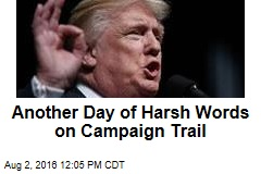 Another Day of Harsh Words on Campaign Trail