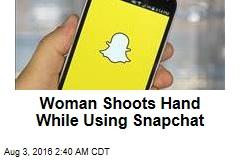 Woman Shoots Hand While Using Snapchat